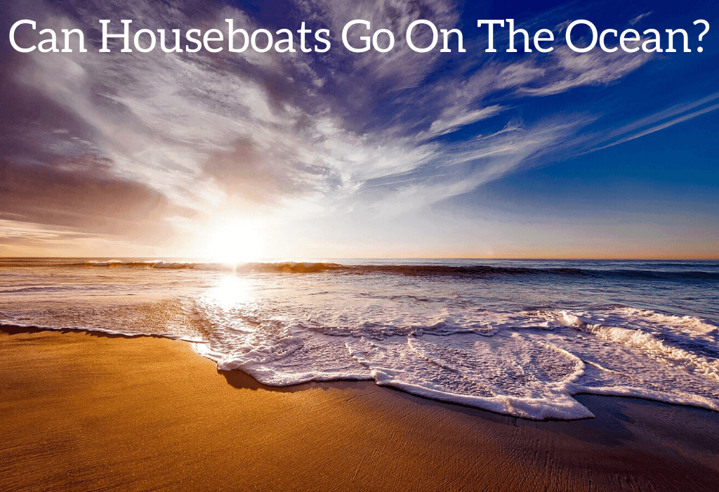 Can Houseboats Go On The Ocean?