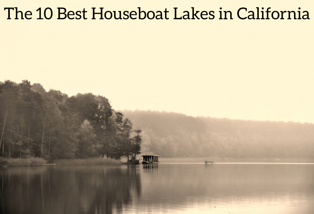 The 10 Best Houseboat Lakes in California