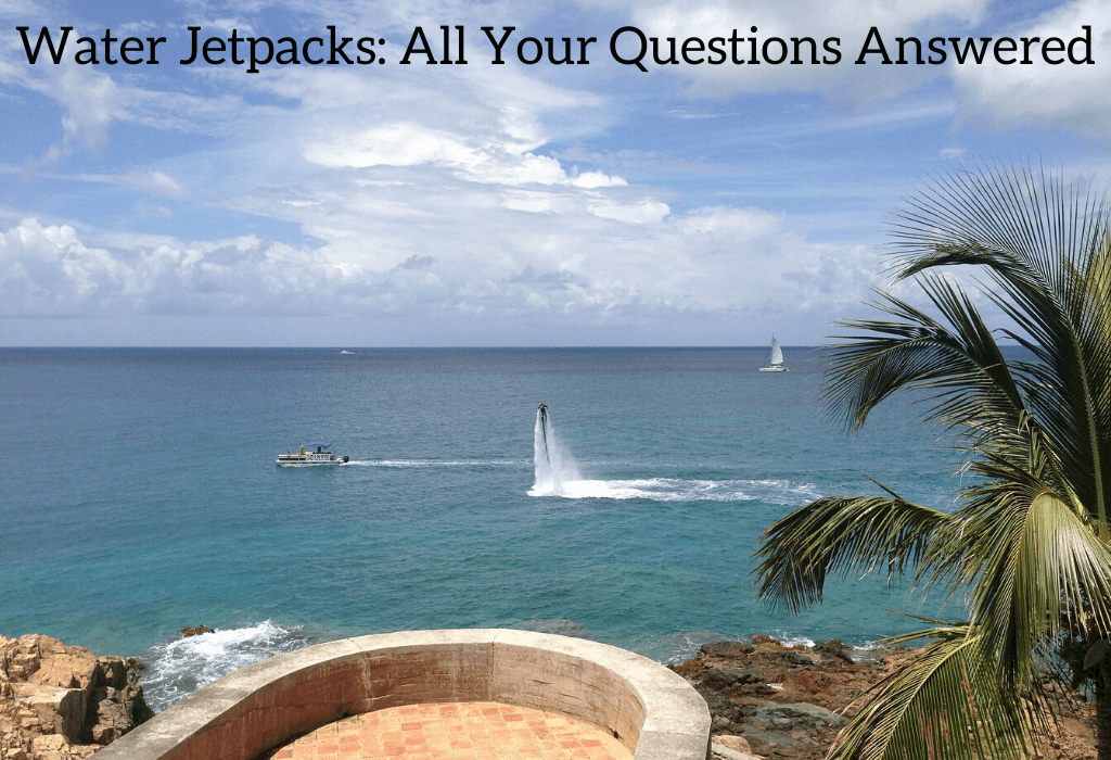 Water Jetpacks: All Your Questions Answered