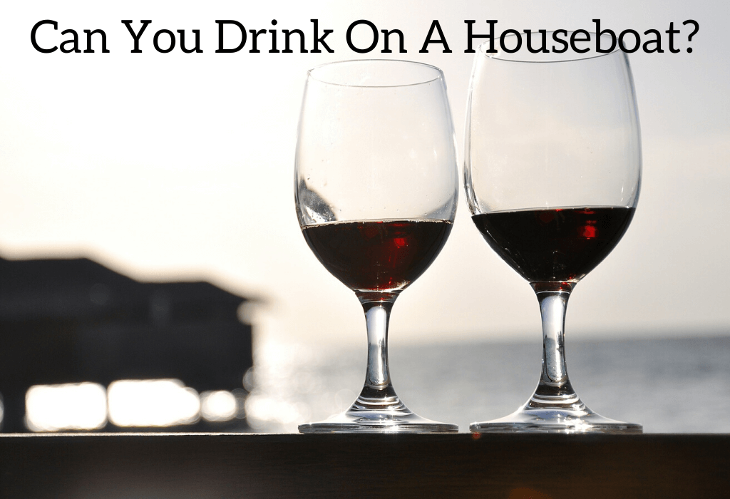Can You Drink On A Houseboat?