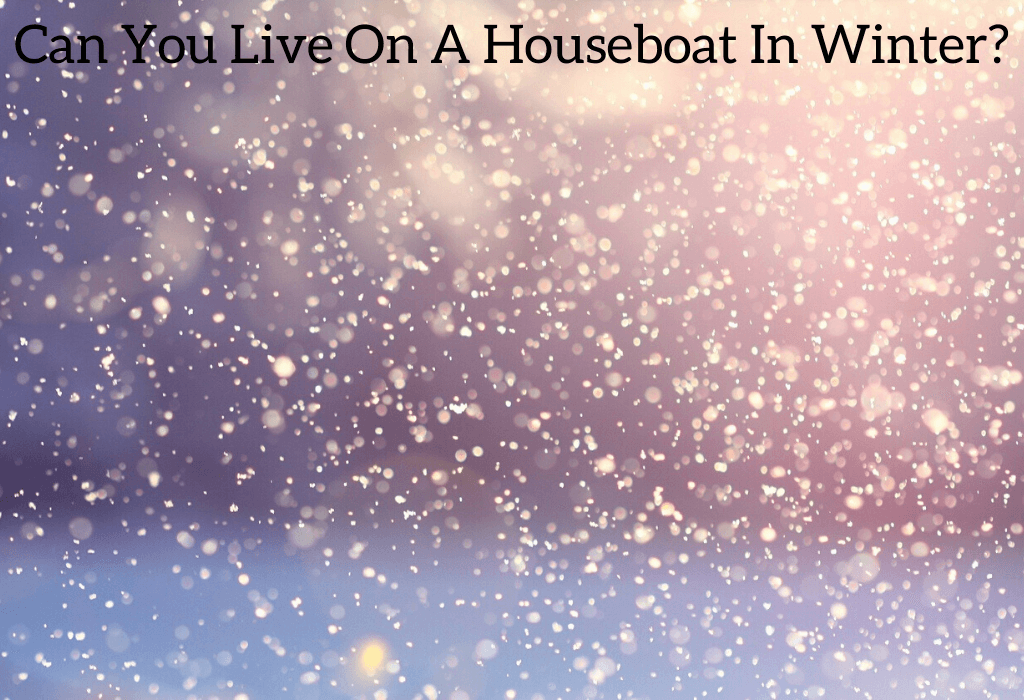 Can You Live On A Houseboat In Winter?