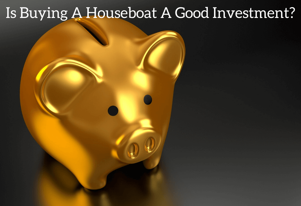 Is Buying A Houseboat A Good Investment?