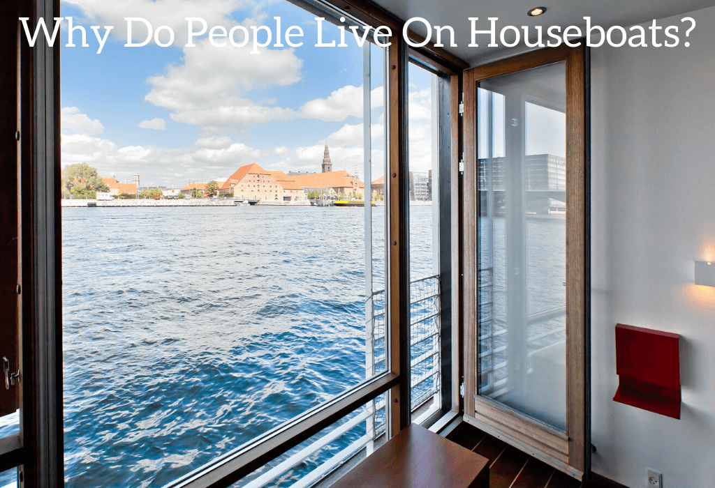 Why Do People Live On Houseboats?