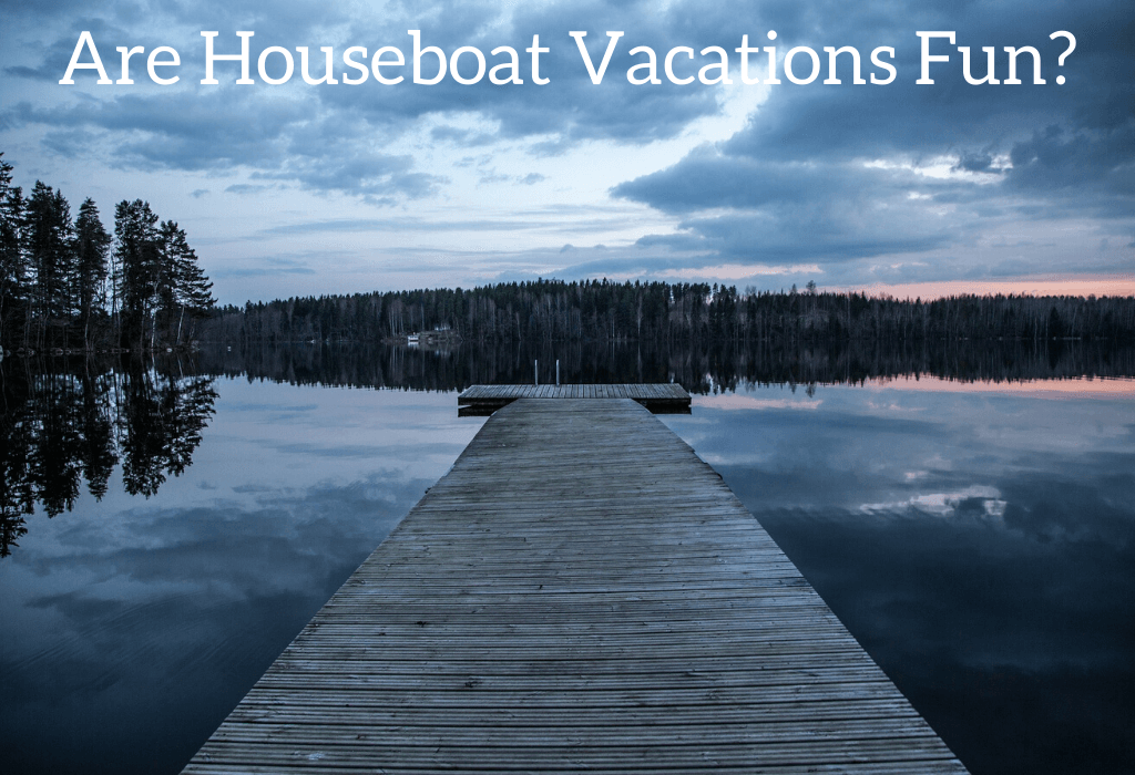 Are Houseboat Vacations Fun?