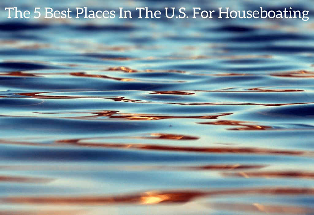 The 5 Best Places In The U.S. For Houseboating