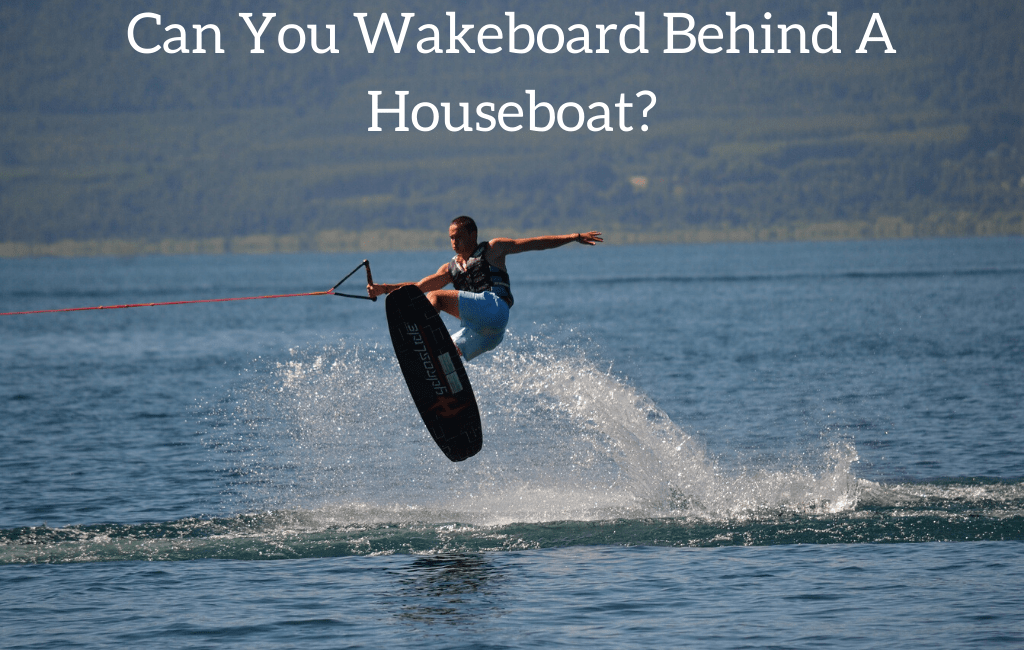 Can You Wakeboard Behind A Houseboat?