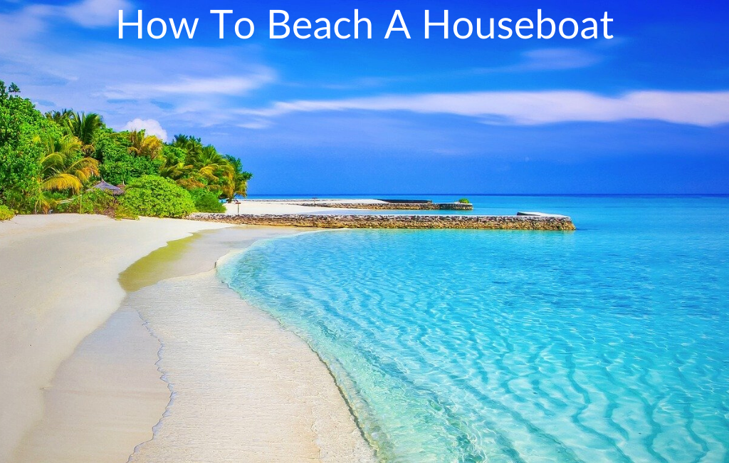 How To Beach A Houseboat