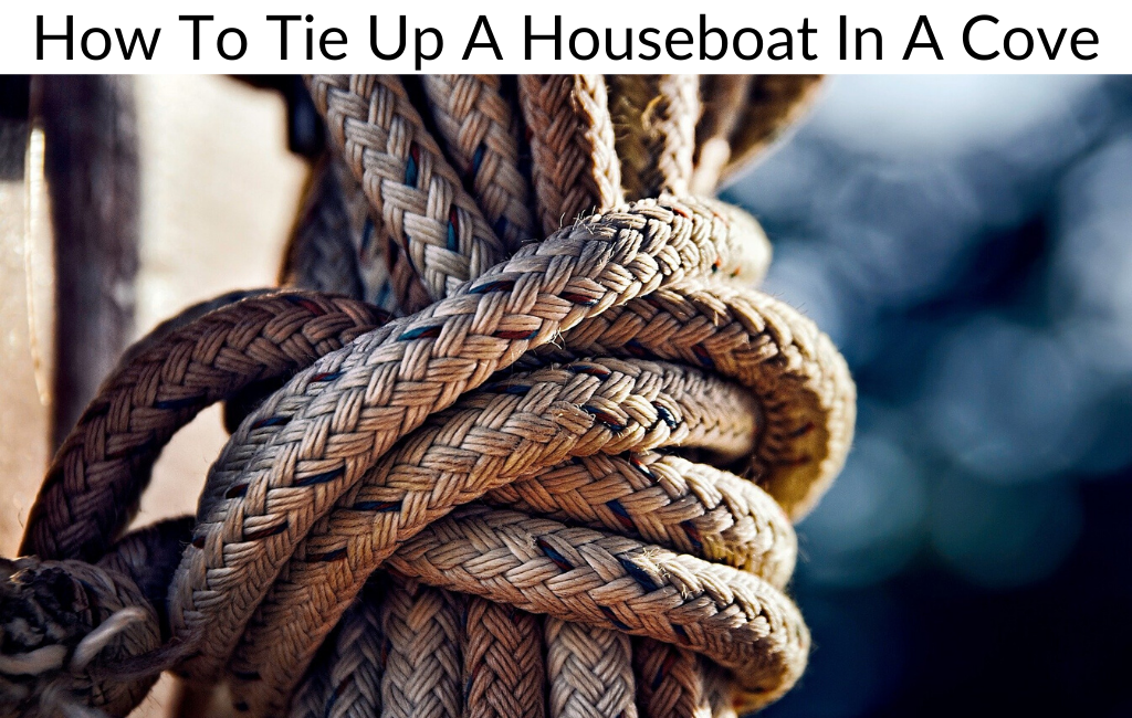 How To Tie Up A Houseboat In A Cove