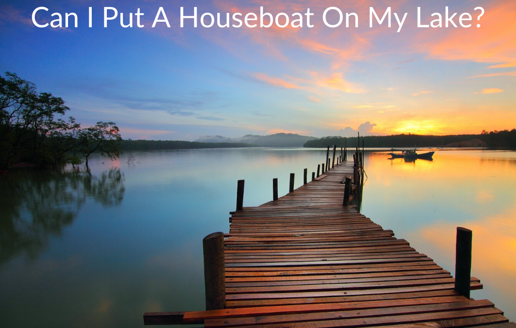 Can I Put A Houseboat On My Lake?