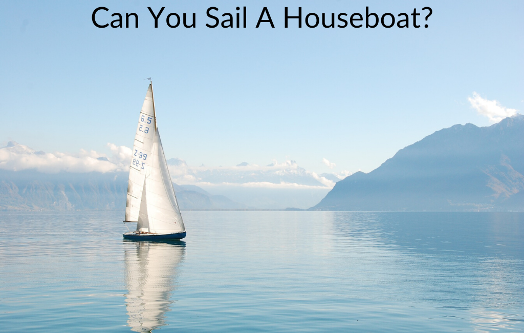 Can You Sail A Houseboat?