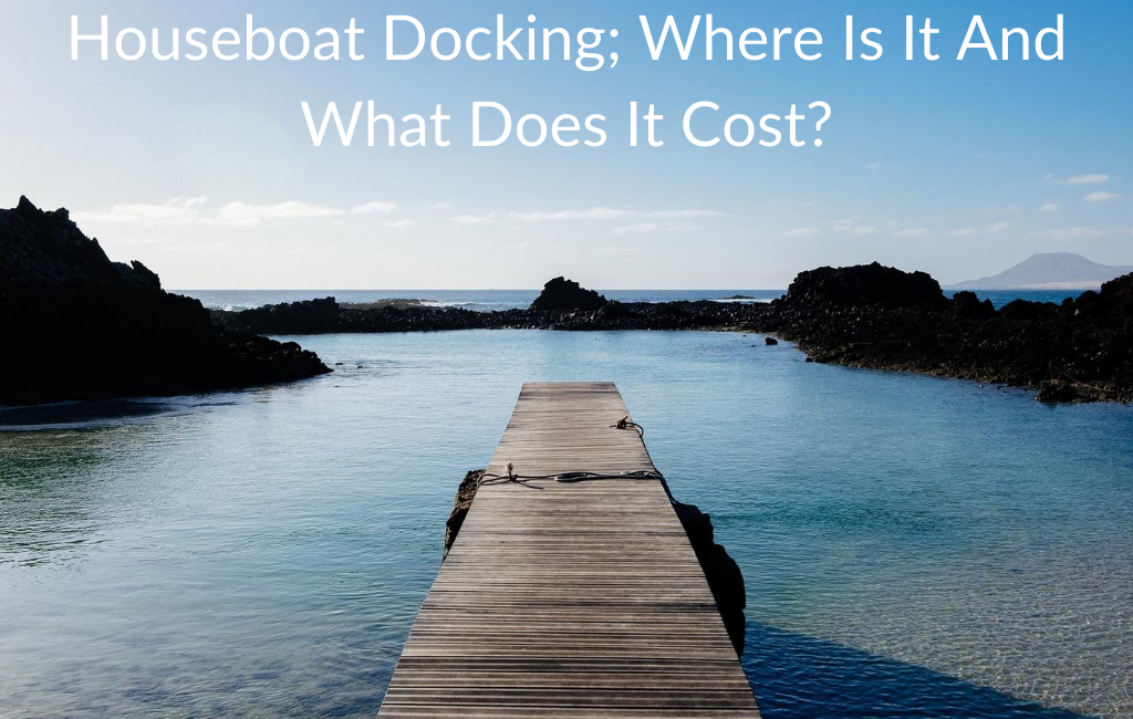 Houseboat Docking; Where Is It And What Does It Cost?