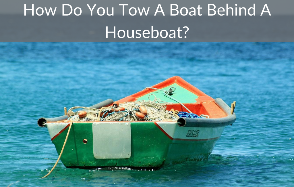 How Do You Tow A Boat Behind A Houseboat?