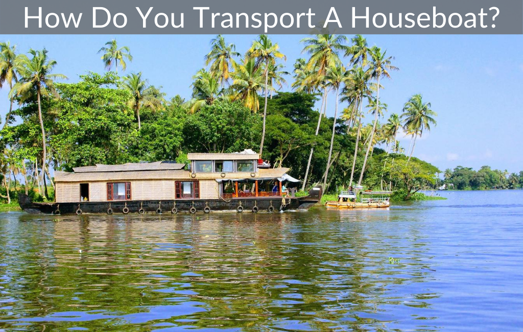 How Do You Transport A Houseboat?