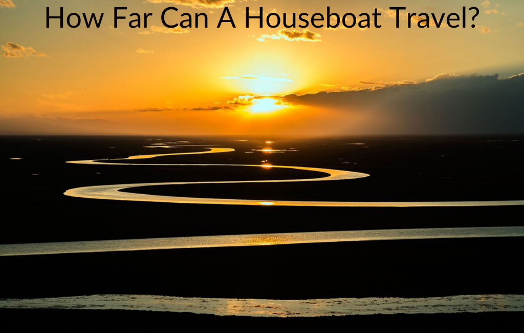 How Far Can A Houseboat Travel?