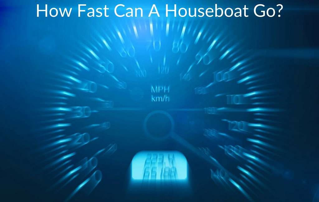 How Fast Can A Houseboat Go?