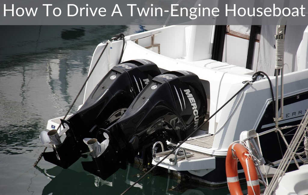 How To Drive A Twin-Engine Houseboat