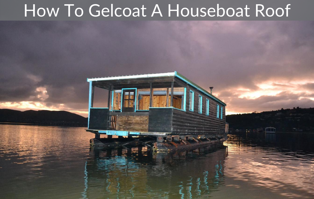 How To Gelcoat A Houseboat Roof