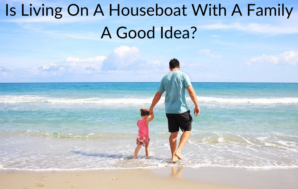 Is Living On A Houseboat With A Family A Good Idea?