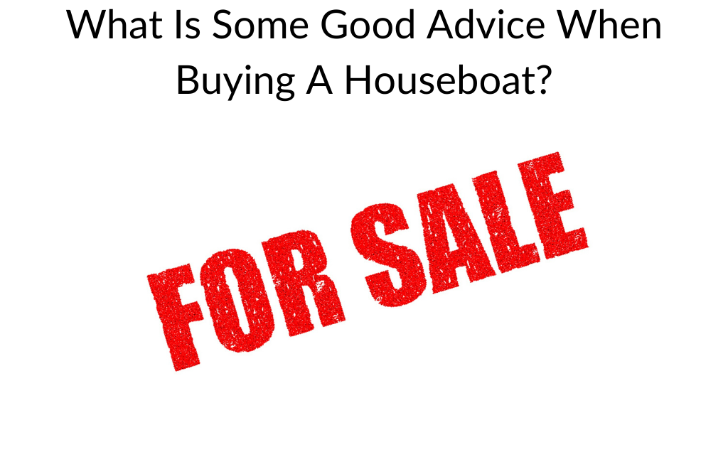 What Is Some Good Advice When Buying A Houseboat?