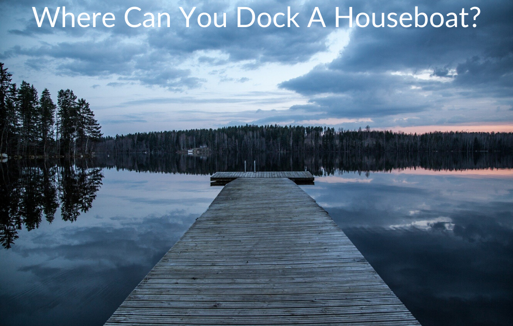 Where Can You Dock A Houseboat?