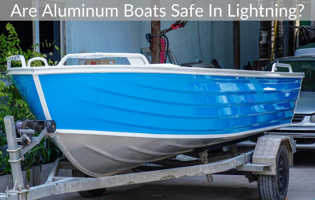 Are Aluminum Boats Safe In Lightning?