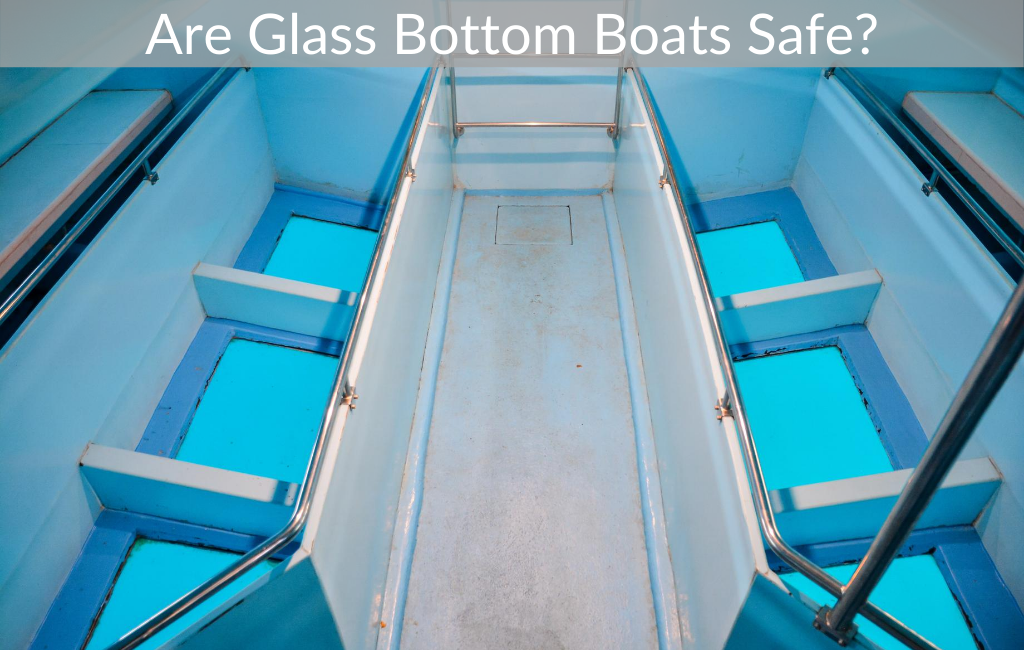 Are Glass Bottom Boats Safe?