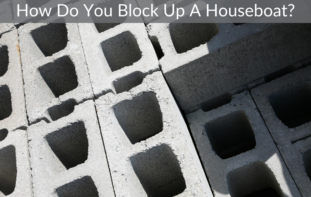 How Do You Block Up A Houseboat?