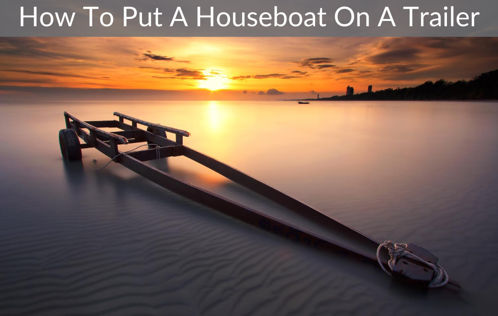 How To Put A Houseboat On A Trailer