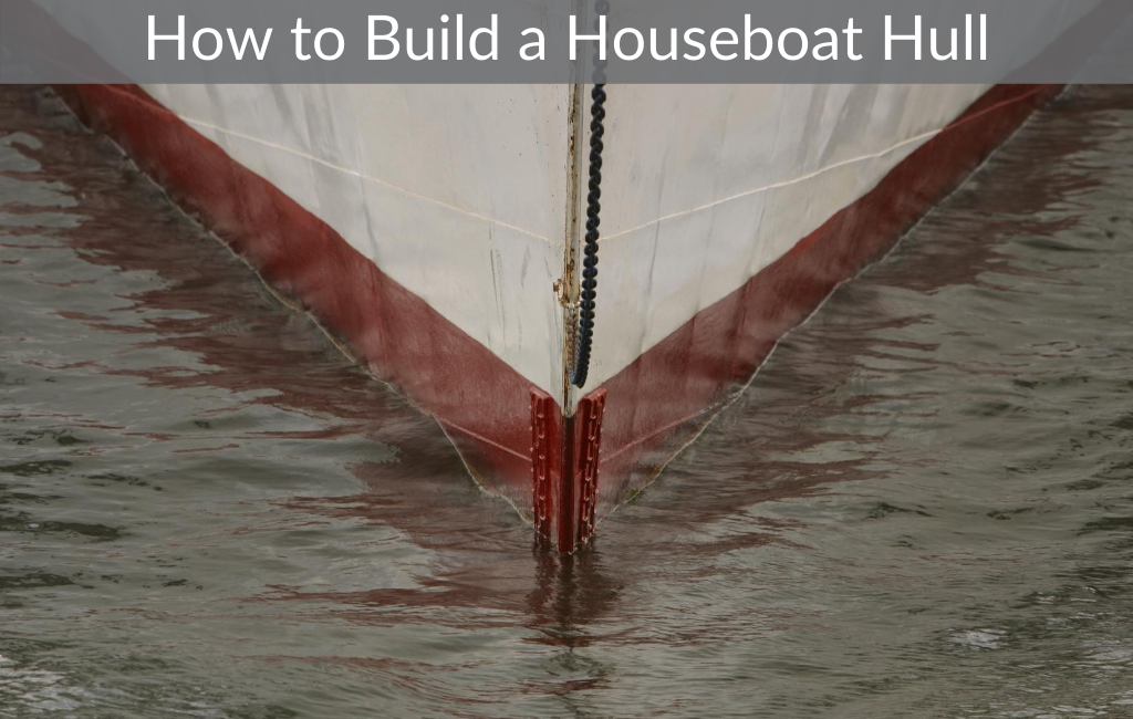 How to Build a Houseboat Hull