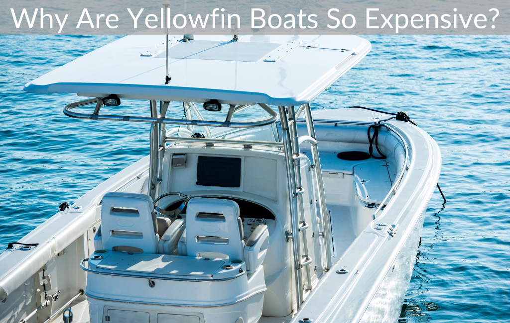 Why Are Yellowfin Boats So Expensive?