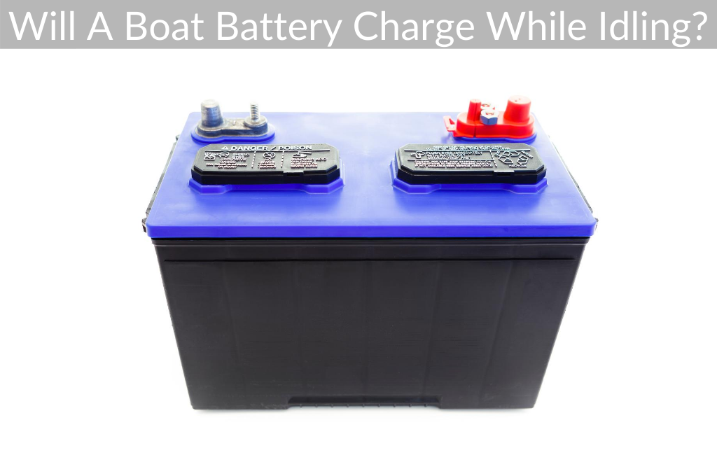 Will A Boat Battery Charge While Idling?